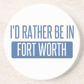 I'd rather be in Fort Worth Beverage Coaster