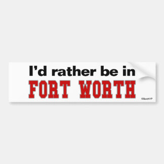 I'd Rather Be In Fort Worth Bumper Sticker