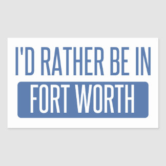 I'd rather be in Fort Worth Rectangular Sticker