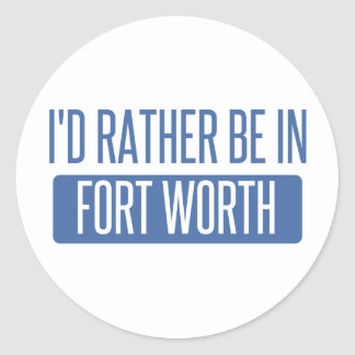 I'd rather be in Fort Worth Round Sticker