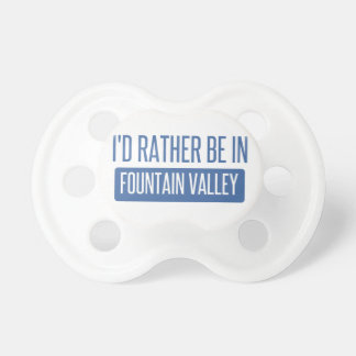 I'd rather be in Fountain Valley Dummy