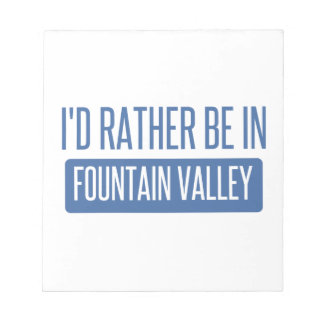 I'd rather be in Fountain Valley Notepad