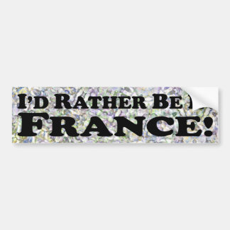 i'd Rather Be In France - Bumper Sticker