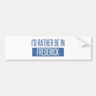 I'd rather be in Frederick Bumper Sticker