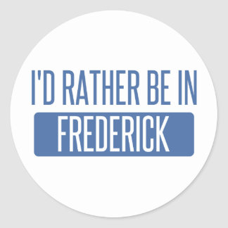 I'd rather be in Frederick Classic Round Sticker