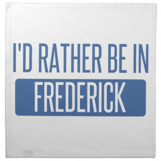 I'd rather be in Frederick Napkin