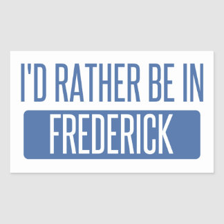 I'd rather be in Frederick Rectangular Sticker