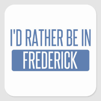 I'd rather be in Frederick Square Sticker