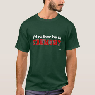 I'd Rather Be In Fremont T-Shirt