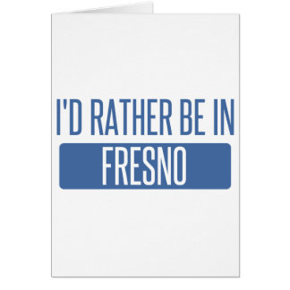 I'd rather be in Fresno Card