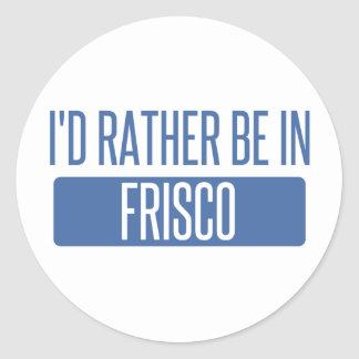 I'd rather be in Frisco Classic Round Sticker