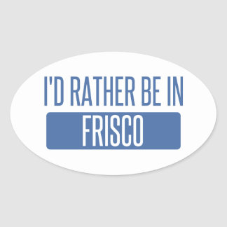 I'd rather be in Frisco Oval Sticker