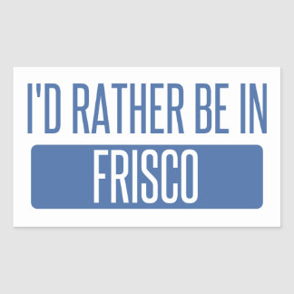 I'd rather be in Frisco Rectangular Sticker