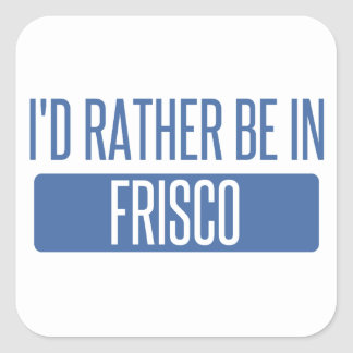 I'd rather be in Frisco Square Sticker
