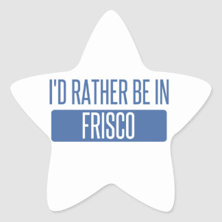 I'd rather be in Frisco Star Sticker