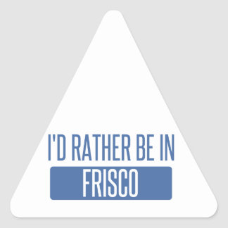 I'd rather be in Frisco Triangle Sticker