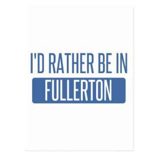 I'd rather be in Fullerton Postcard