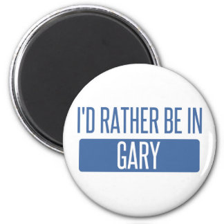 I'd rather be in Gary Magnet
