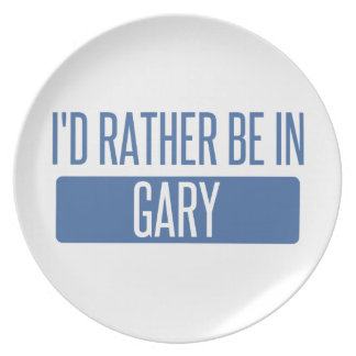 I'd rather be in Gary Plate