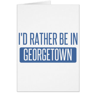 I'd rather be in Georgetown Card
