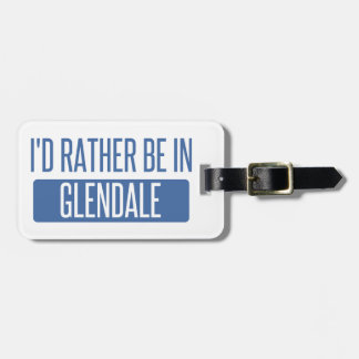 I'd rather be in Glendale CA Luggage Tag