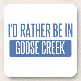 I'd rather be in Goose Creek Coaster
