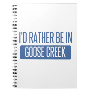 I'd rather be in Goose Creek Notebooks