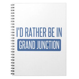 I'd rather be in Grand Junction Spiral Notebook