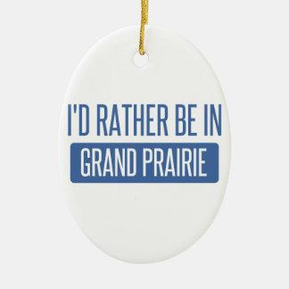 I'd rather be in Grand Prairie Ceramic Ornament