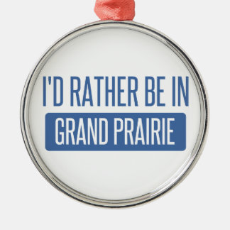 I'd rather be in Grand Prairie Metal Ornament