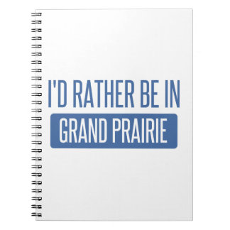 I'd rather be in Grand Prairie Notebooks