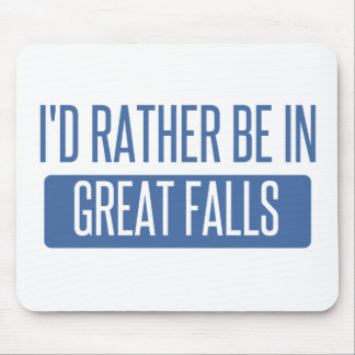 I'd rather be in Great Falls Mouse Pad