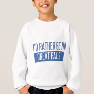 I'd rather be in Great Falls Sweatshirt