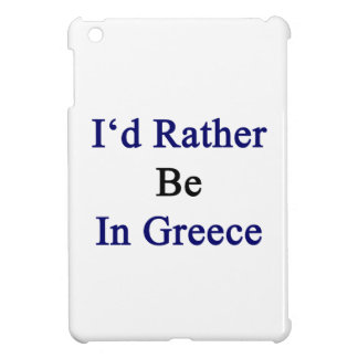 I'd Rather Be In Greece iPad Mini Cover