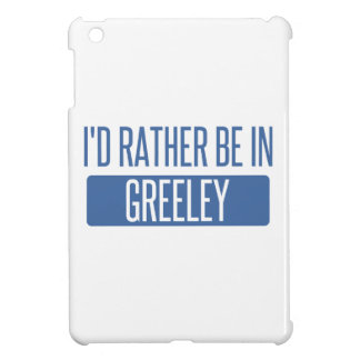 I'd rather be in Greeley iPad Mini Cover