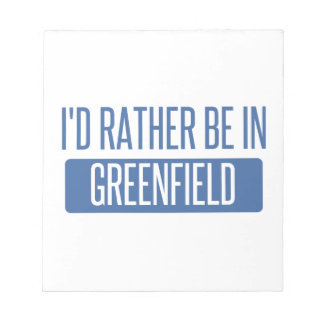 I'd rather be in Greenfield Notepad