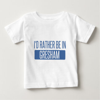I'd rather be in Gresham Baby T-Shirt