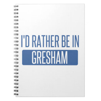 I'd rather be in Gresham Notebook