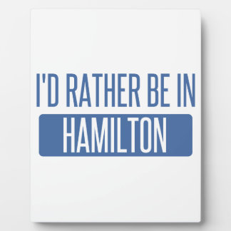 I'd rather be in Hamilton Plaque