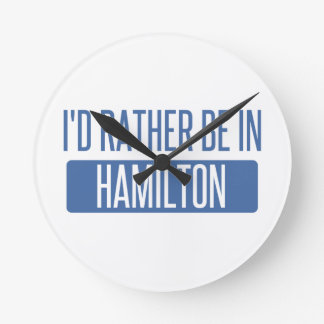 I'd rather be in Hamilton Round Clock
