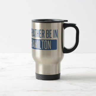 I'd rather be in Hamilton Travel Mug