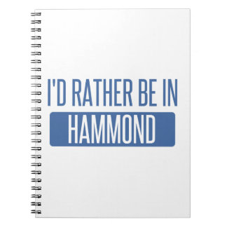 I'd rather be in Hammond Spiral Notebook