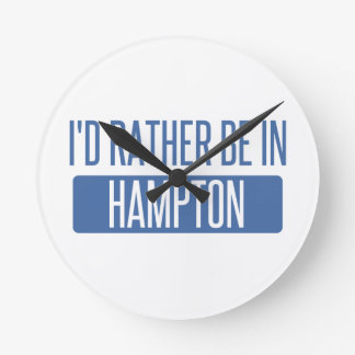 I'd rather be in Hampton Round Clock