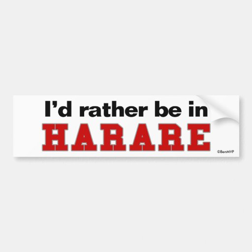 I'd Rather Be In Harare Bumper Stickers