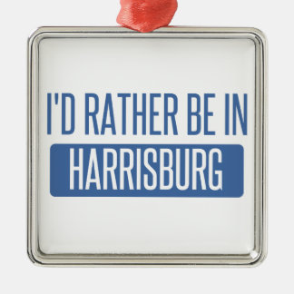 I'd rather be in Harrisburg Metal Ornament