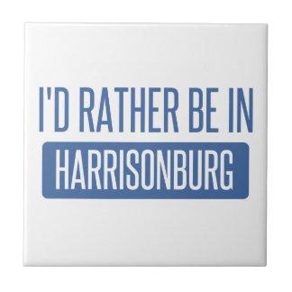 I'd rather be in Harrisonburg Ceramic Tile