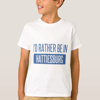 I'd rather be in Hattiesburg T-Shirt