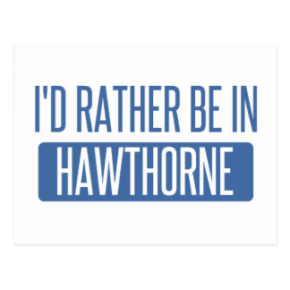 I'd rather be in Hawthorne Postcard