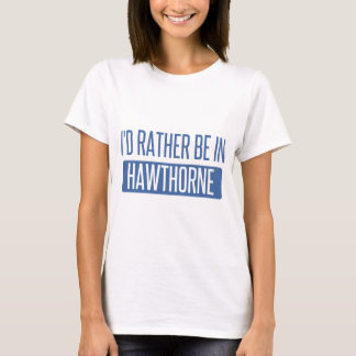 I'd rather be in Hawthorne T-Shirt