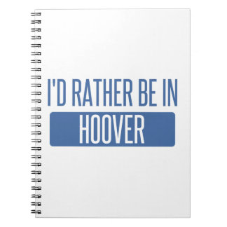 I'd rather be in Hoover Notebooks